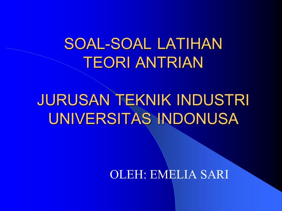 SOAL-SOAL LATIHAN TEORI ANTRIAN JURUSAN TEKNIK INDUSTRI UNIVERSITAS INDONUSA