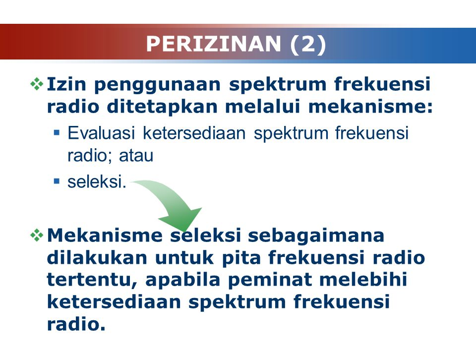 PERIZINAN (2) Izin penggunaan spektrum frekuensi radio ditetapkan melalui mekanisme: Evaluasi ketersediaan spektrum frekuensi radio; atau.