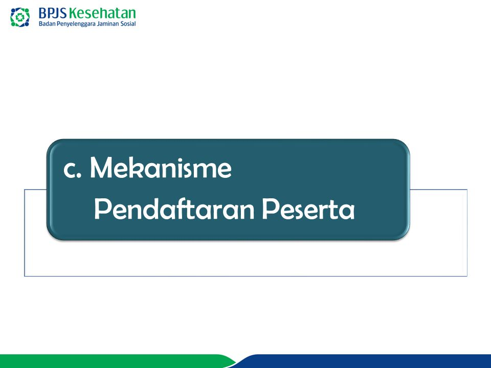 c. Mekanisme Pendaftaran Peserta