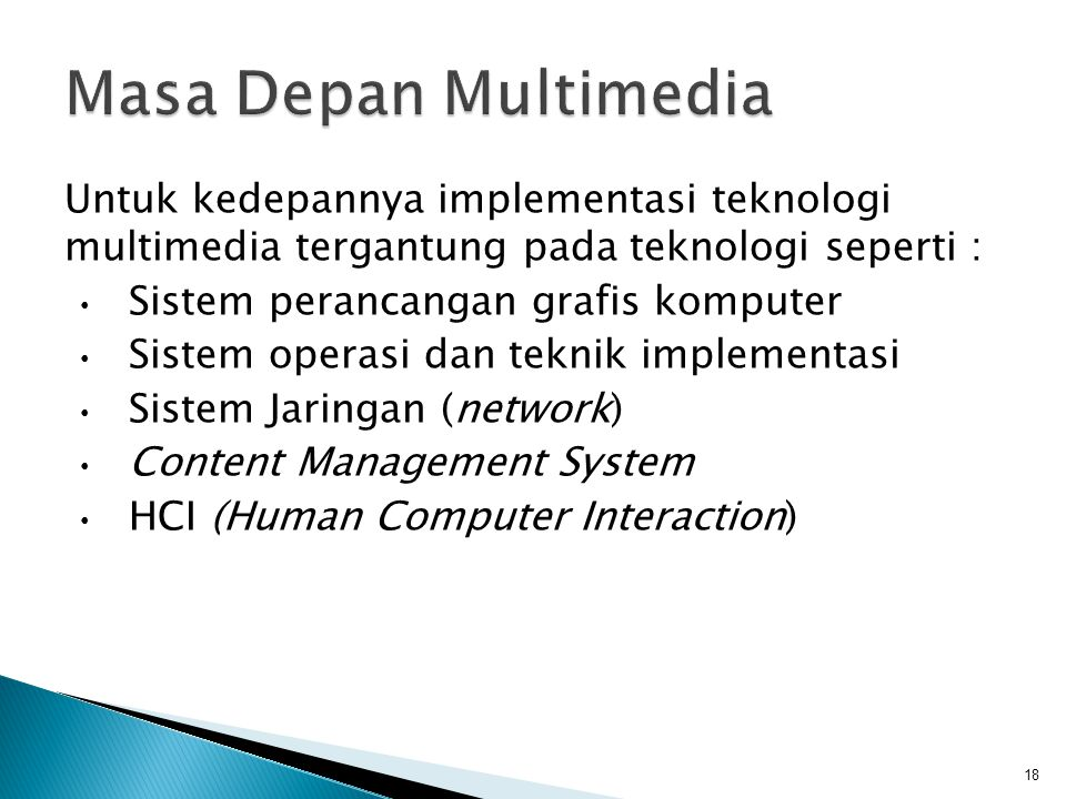 Masa Depan Multimedia Untuk kedepannya implementasi teknologi multimedia tergantung pada teknologi seperti :