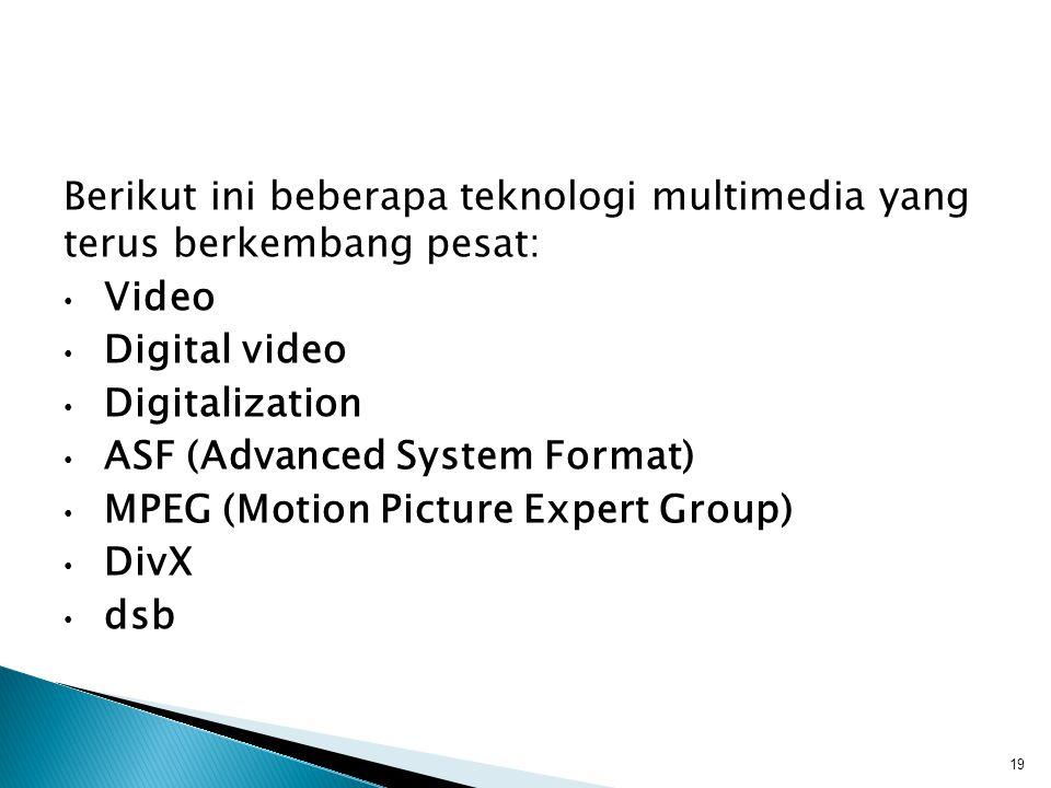 Berikut ini beberapa teknologi multimedia yang terus berkembang pesat: