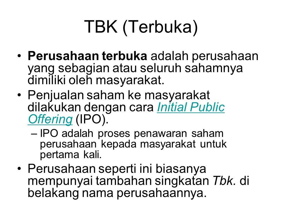 TBK (Terbuka) Perusahaan terbuka adalah perusahaan yang sebagian atau seluruh sahamnya dimiliki oleh masyarakat.