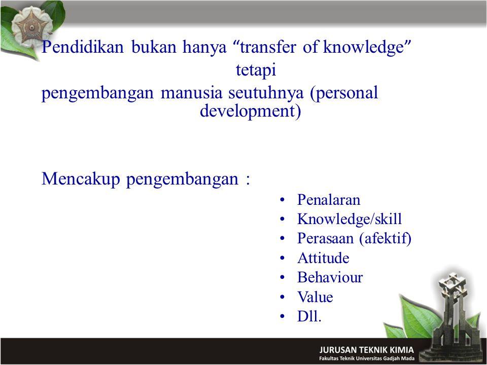 Pendidikan bukan hanya transfer of knowledge tetapi