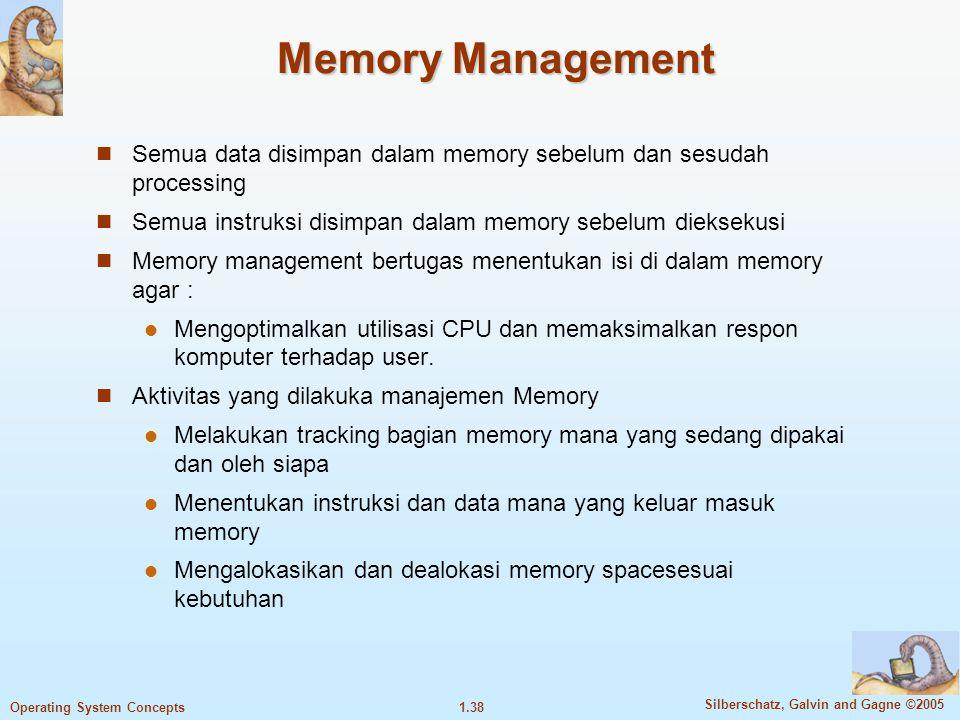 Memory Management Semua data disimpan dalam memory sebelum dan sesudah processing. Semua instruksi disimpan dalam memory sebelum dieksekusi.