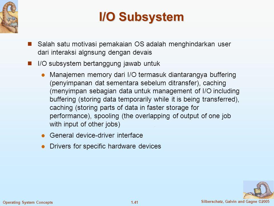 I/O Subsystem Salah satu motivasi pemakaian OS adalah menghindarkan user dari interaksi algnsung dengan devais.