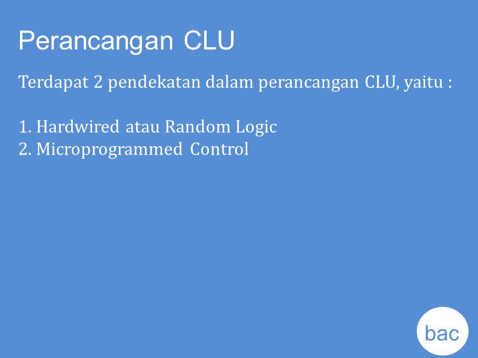 Perancangan CLU Terdapat 2 pendekatan dalam perancangan CLU, yaitu : 1. Hardwired atau Random Logic.