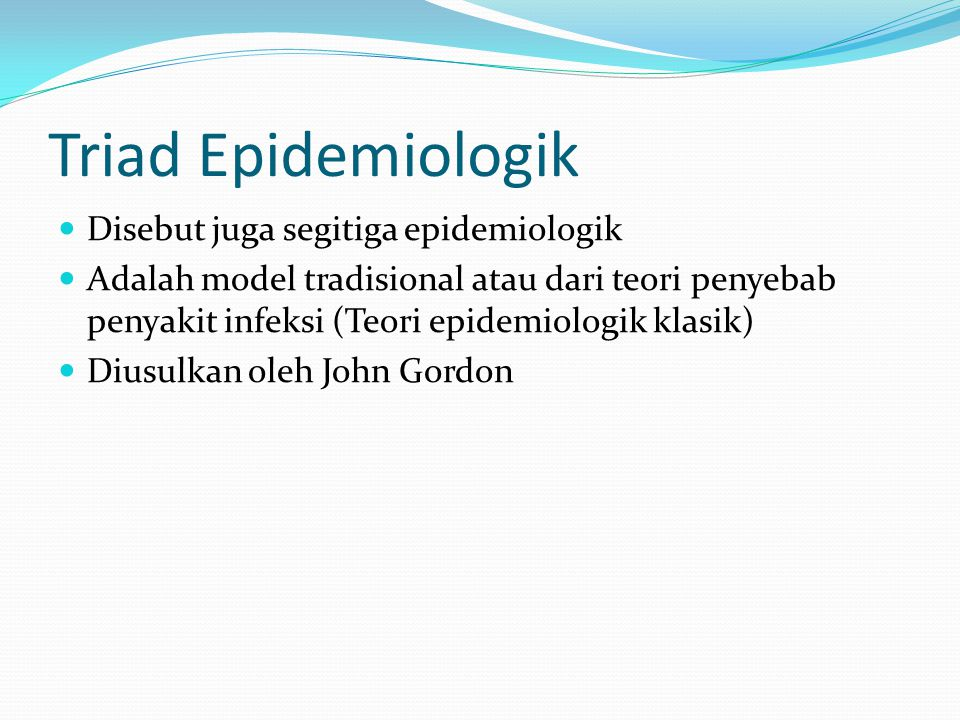 Triad Epidemiologik Disebut juga segitiga epidemiologik