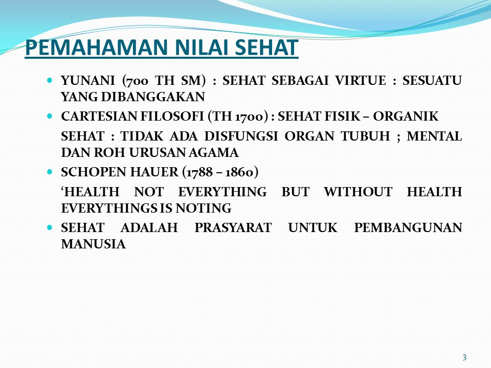 PEMAHAMAN NILAI SEHAT YUNANI (700 TH SM) : SEHAT SEBAGAI VIRTUE : SESUATU YANG DIBANGGAKAN. CARTESIAN FILOSOFI (TH 1700) : SEHAT FISIK – ORGANIK.