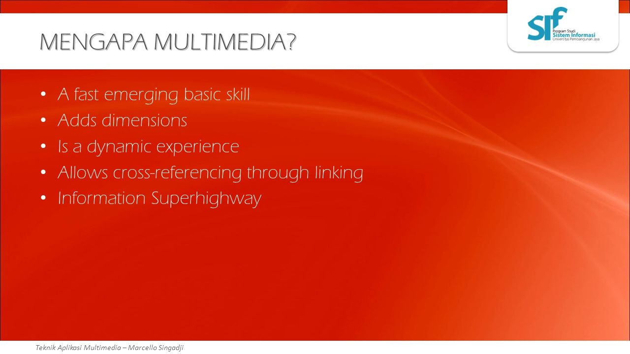 MENGAPA MULTIMEDIA A fast emerging basic skill Adds dimensions
