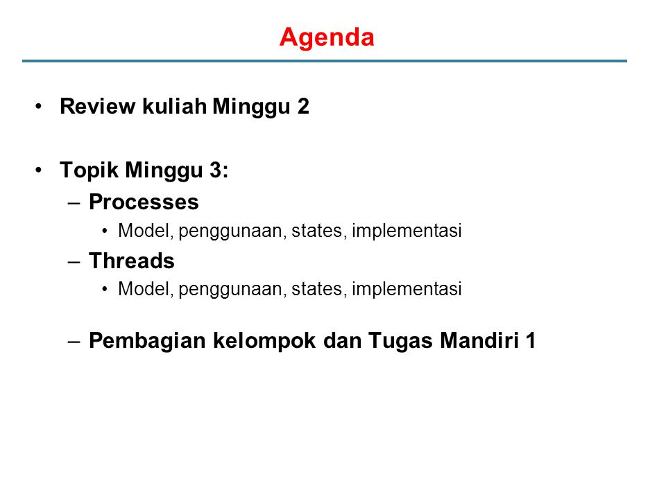 Agenda Review kuliah Minggu 2 Topik Minggu 3: Processes Threads