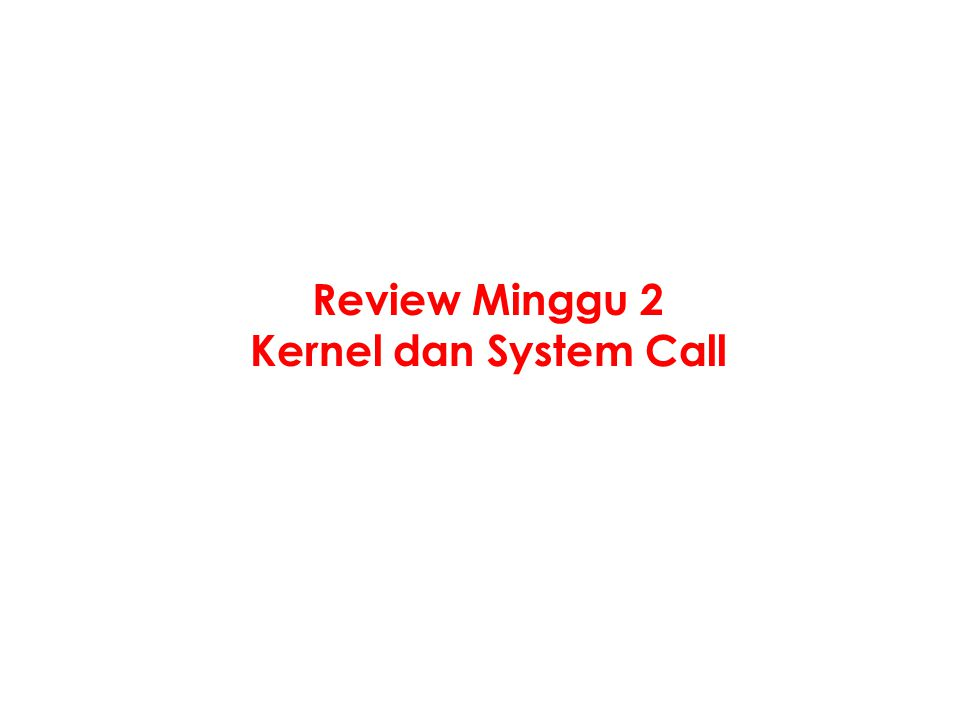 Review Minggu 2 Kernel dan System Call