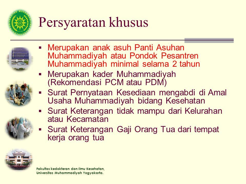 Persyaratan khusus Merupakan anak asuh Panti Asuhan Muhammadiyah atau Pondok Pesantren Muhammadiyah minimal selama 2 tahun.