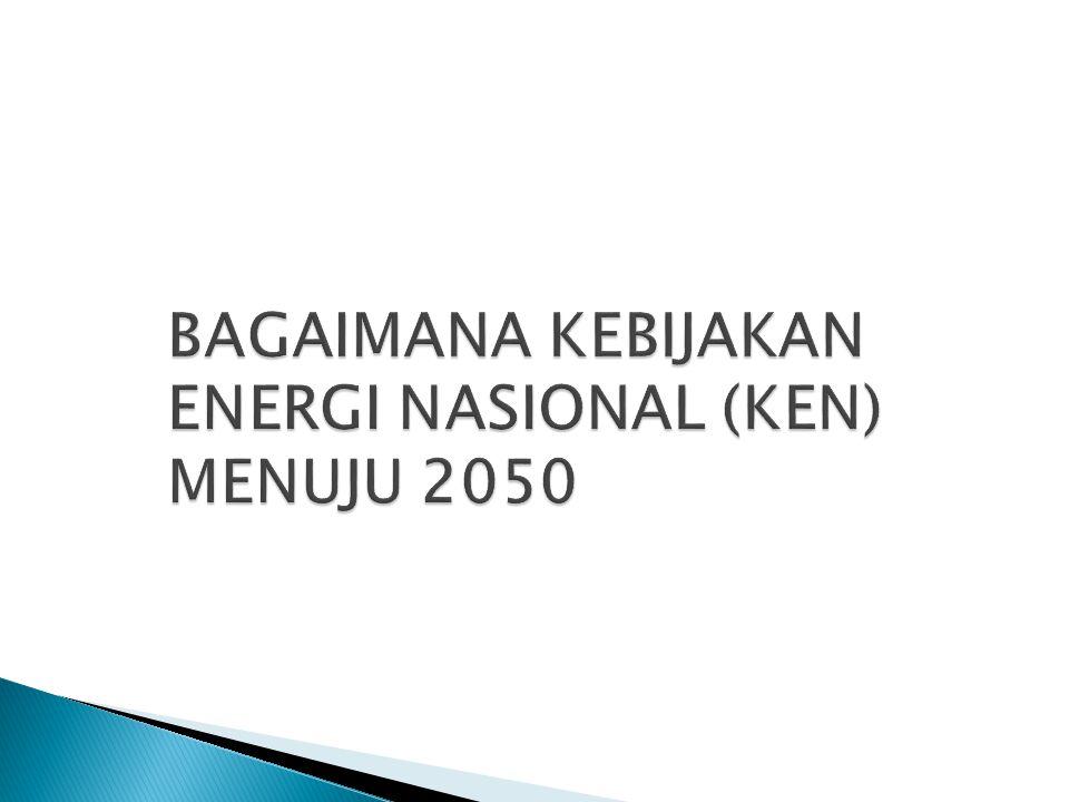 BAGAIMANA KEBIJAKAN ENERGI NASIONAL (KEN) MENUJU 2050