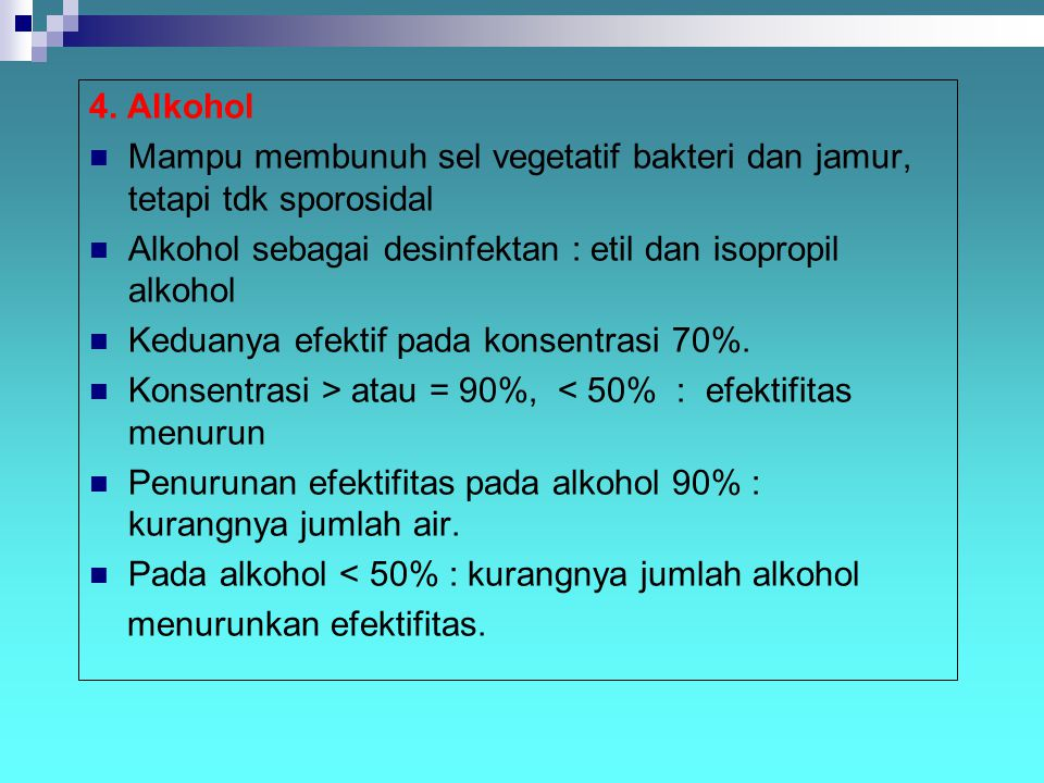 4. Alkohol Mampu membunuh sel vegetatif bakteri dan jamur, tetapi tdk sporosidal. Alkohol sebagai desinfektan : etil dan isopropil alkohol.