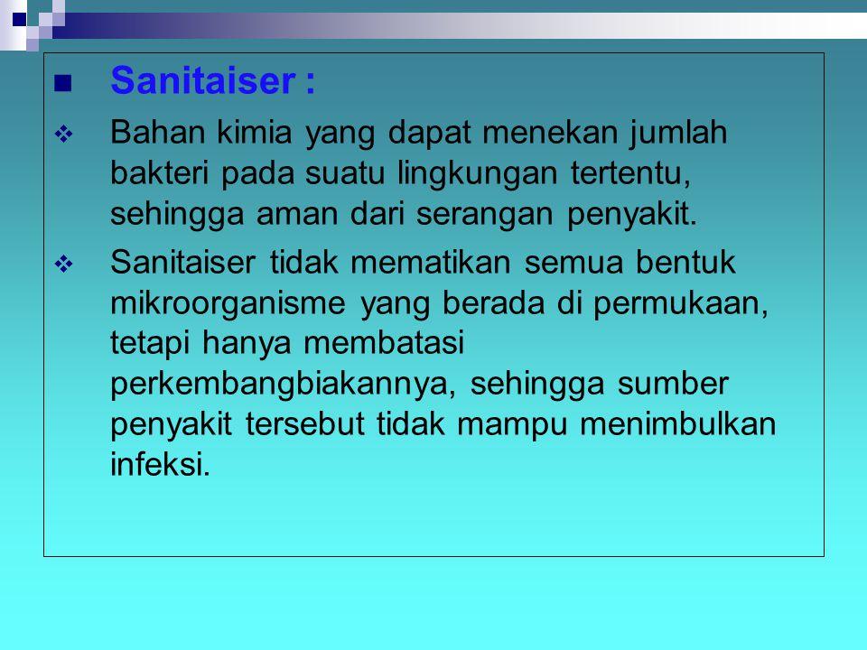 Sanitaiser : Bahan kimia yang dapat menekan jumlah bakteri pada suatu lingkungan tertentu, sehingga aman dari serangan penyakit.