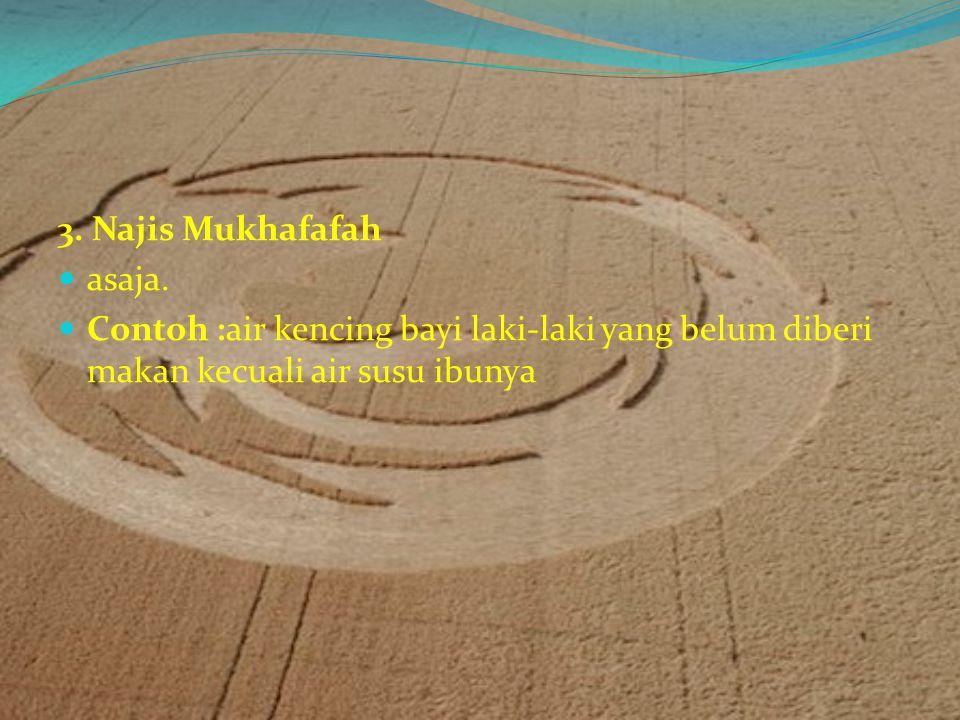 3. Najis Mukhafafah asaja.