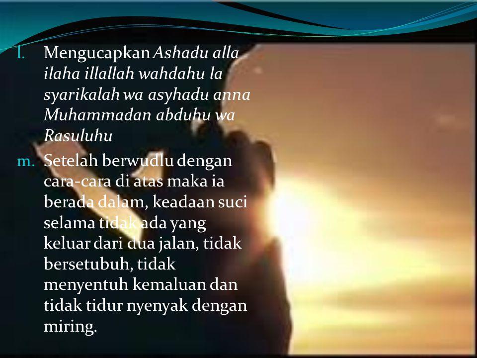 Mengucapkan Ashadu alla ilaha illallah wahdahu la syarikalah wa asyhadu anna Muhammadan abduhu wa Rasuluhu