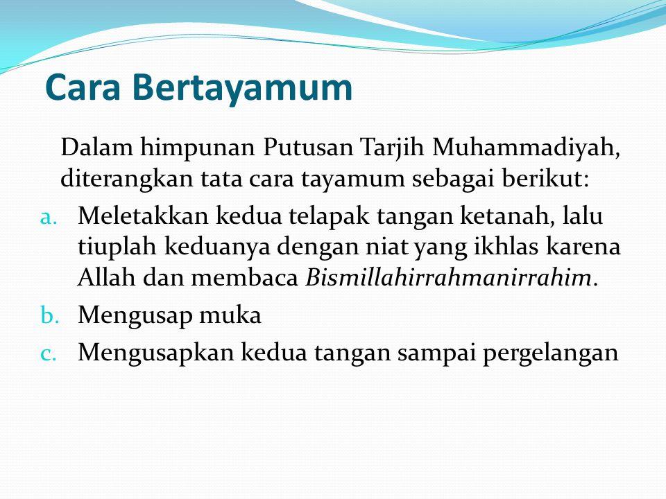 Cara Bertayamum Dalam himpunan Putusan Tarjih Muhammadiyah, diterangkan tata cara tayamum sebagai berikut: