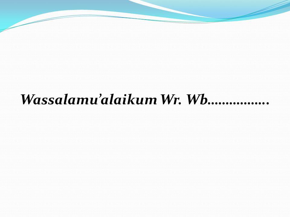 Wassalamu'alaikum Wr. Wb……………..