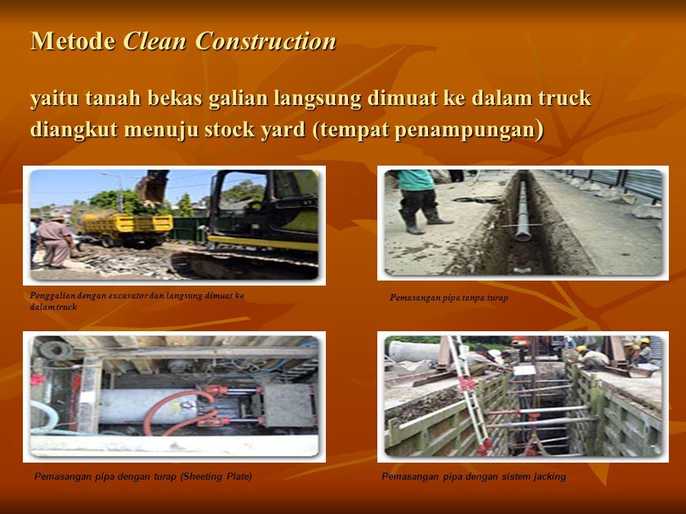 Metode Clean Construction yaitu tanah bekas galian langsung dimuat ke dalam truck diangkut menuju stock yard (tempat penampungan)