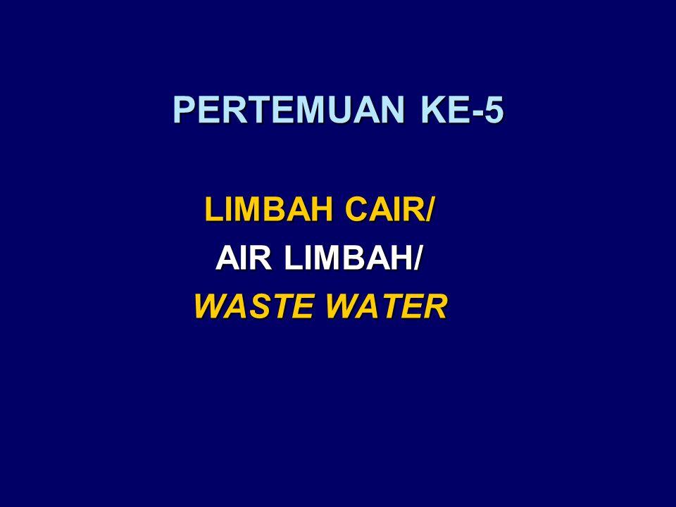 LIMBAH CAIR/ AIR LIMBAH/ WASTE WATER