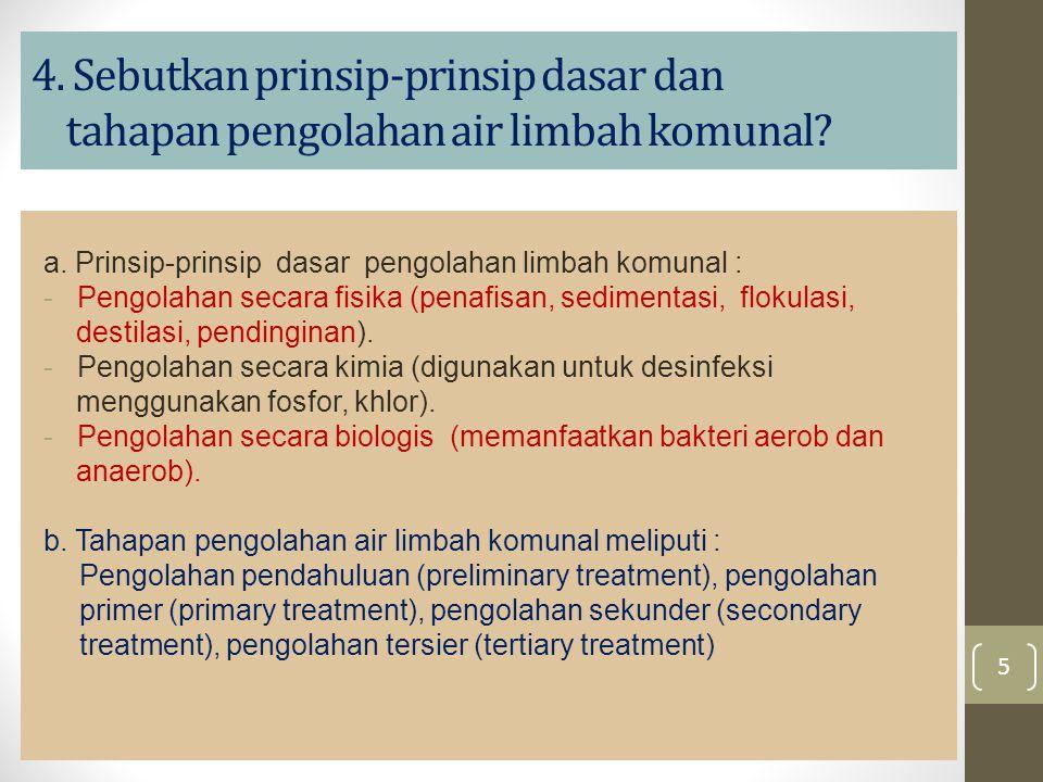 4. Sebutkan prinsip-prinsip dasar dan tahapan pengolahan air limbah komunal