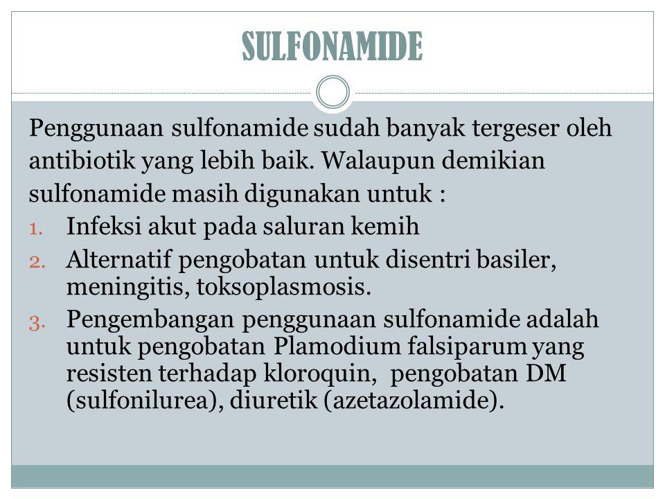 SULFONAMIDE Penggunaan sulfonamide sudah banyak tergeser oleh