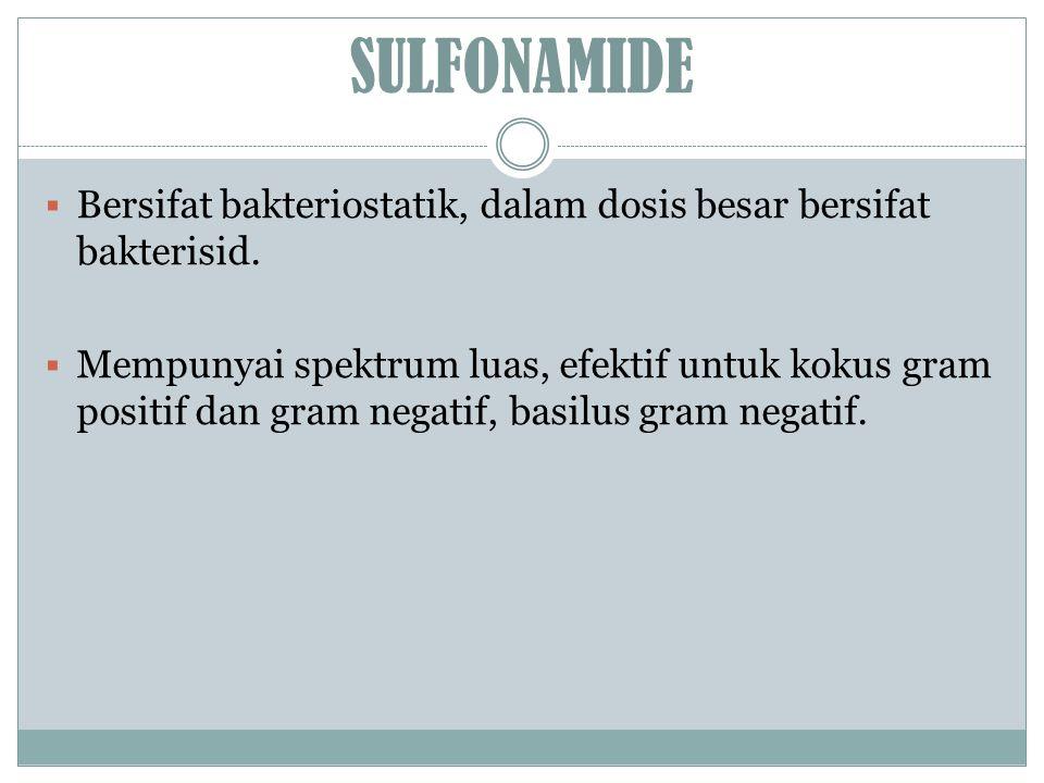 SULFONAMIDE Bersifat bakteriostatik, dalam dosis besar bersifat bakterisid.