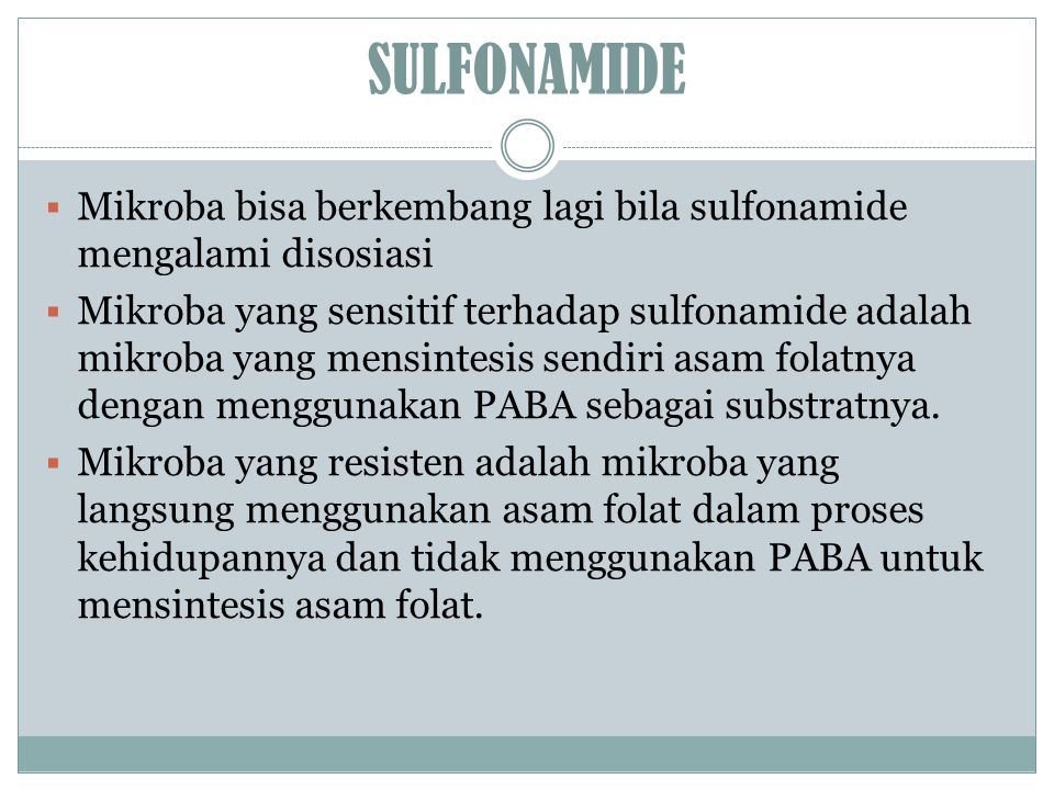 SULFONAMIDE Mikroba bisa berkembang lagi bila sulfonamide mengalami disosiasi.