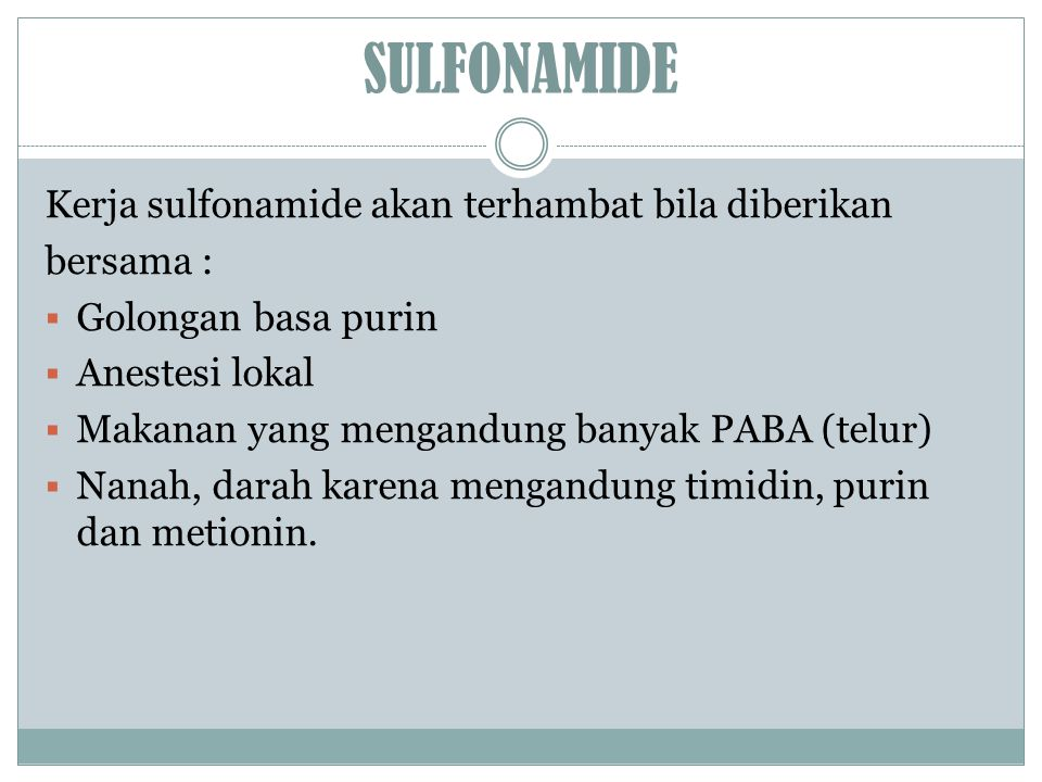 SULFONAMIDE Kerja sulfonamide akan terhambat bila diberikan bersama :