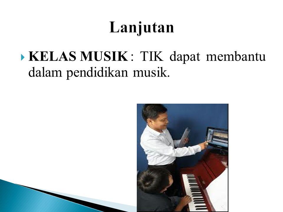 Lanjutan KELAS MUSIK : TIK dapat membantu dalam pendidikan musik.