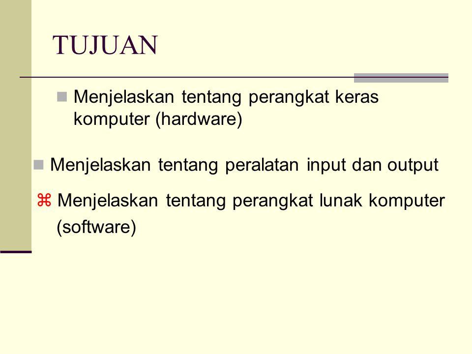 TUJUAN Menjelaskan tentang perangkat keras komputer (hardware)