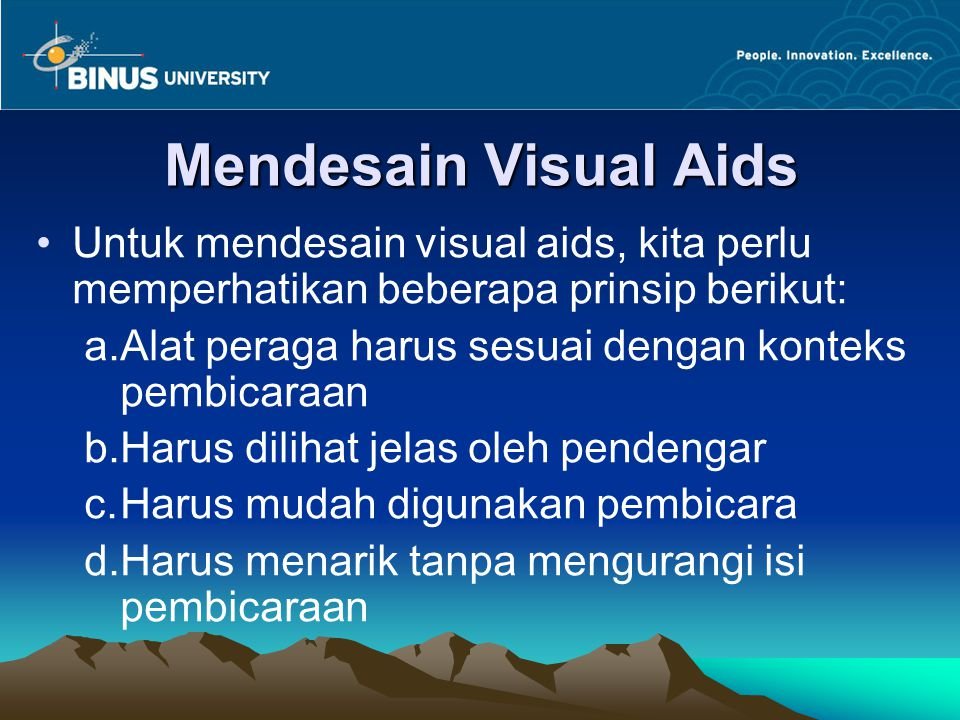 Mendesain Visual Aids Untuk mendesain visual aids, kita perlu memperhatikan beberapa prinsip berikut: