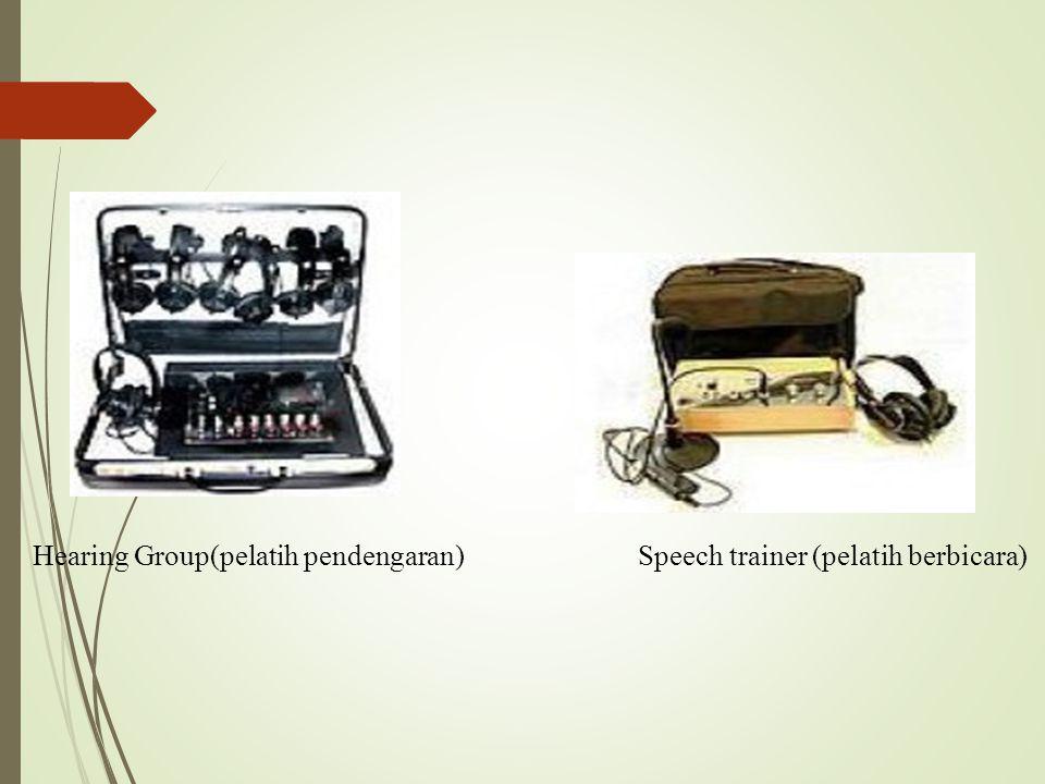 Hearing Group(pelatih pendengaran) Speech trainer (pelatih berbicara)
