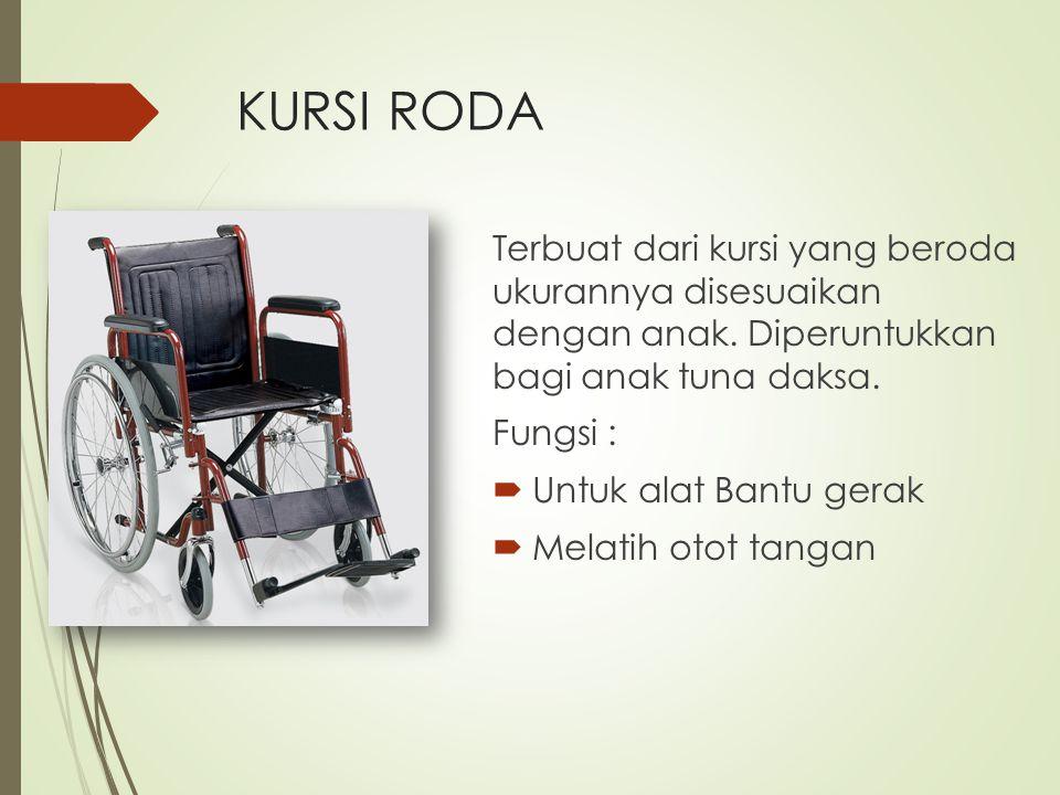 KURSI RODA Terbuat dari kursi yang beroda ukurannya disesuaikan dengan anak. Diperuntukkan bagi anak tuna daksa.