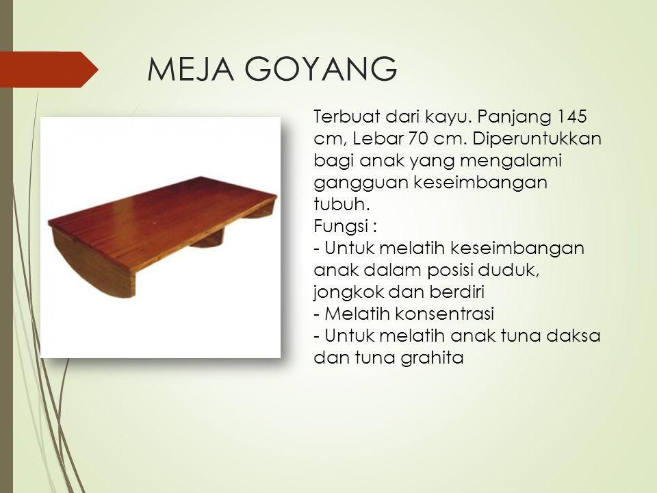 MEJA GOYANG Terbuat dari kayu. Panjang 145 cm, Lebar 70 cm. Diperuntukkan bagi anak yang mengalami gangguan keseimbangan tubuh.