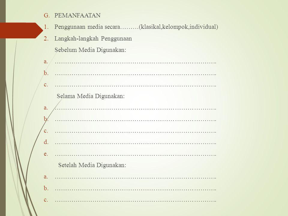 PEMANFAATAN Penggunaan media secara………(klasikal,kelompok,individual) Langkah-langkah Penggunaan. Sebelum Media Digunakan: