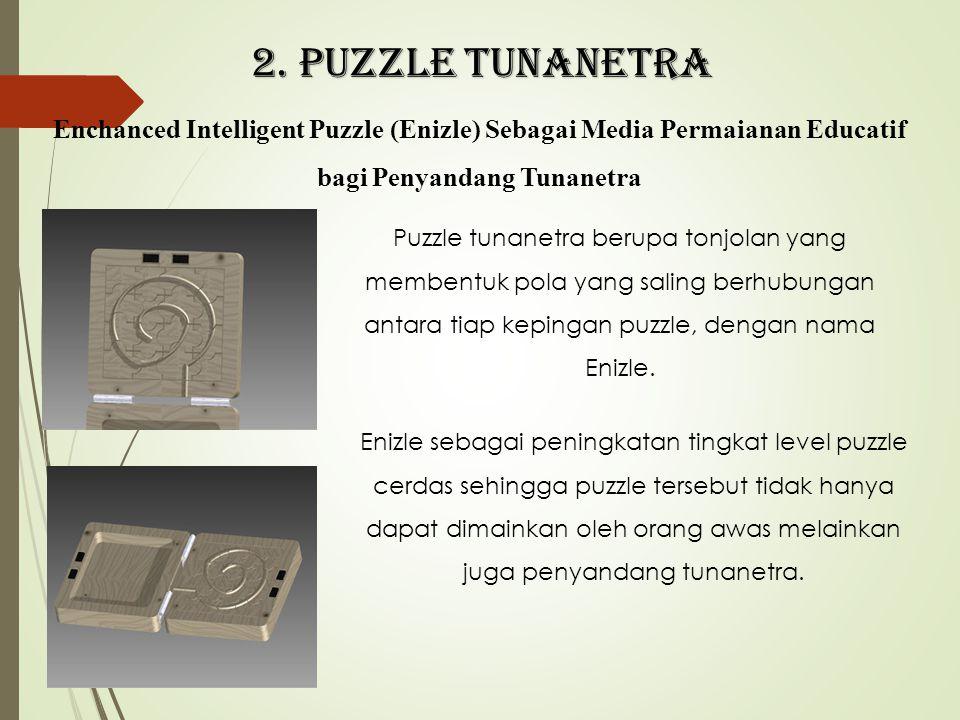 2. PUZZLE TUNANETRA Enchanced Intelligent Puzzle (Enizle) Sebagai Media Permaianan Educatif bagi Penyandang Tunanetra.