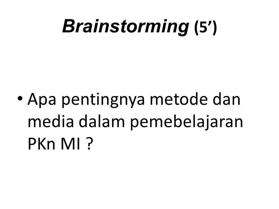 Brainstorming (5') Apa pentingnya metode dan media dalam pemebelajaran PKn MI
