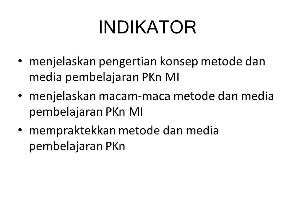INDIKATOR menjelaskan pengertian konsep metode dan media pembelajaran PKn MI. menjelaskan macam-maca metode dan media pembelajaran PKn MI.