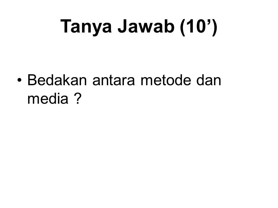 Tanya Jawab (10') Bedakan antara metode dan media
