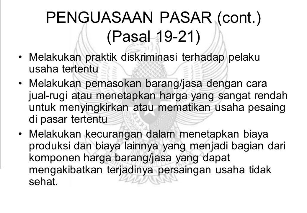 PENGUASAAN PASAR (cont.) (Pasal 19-21)