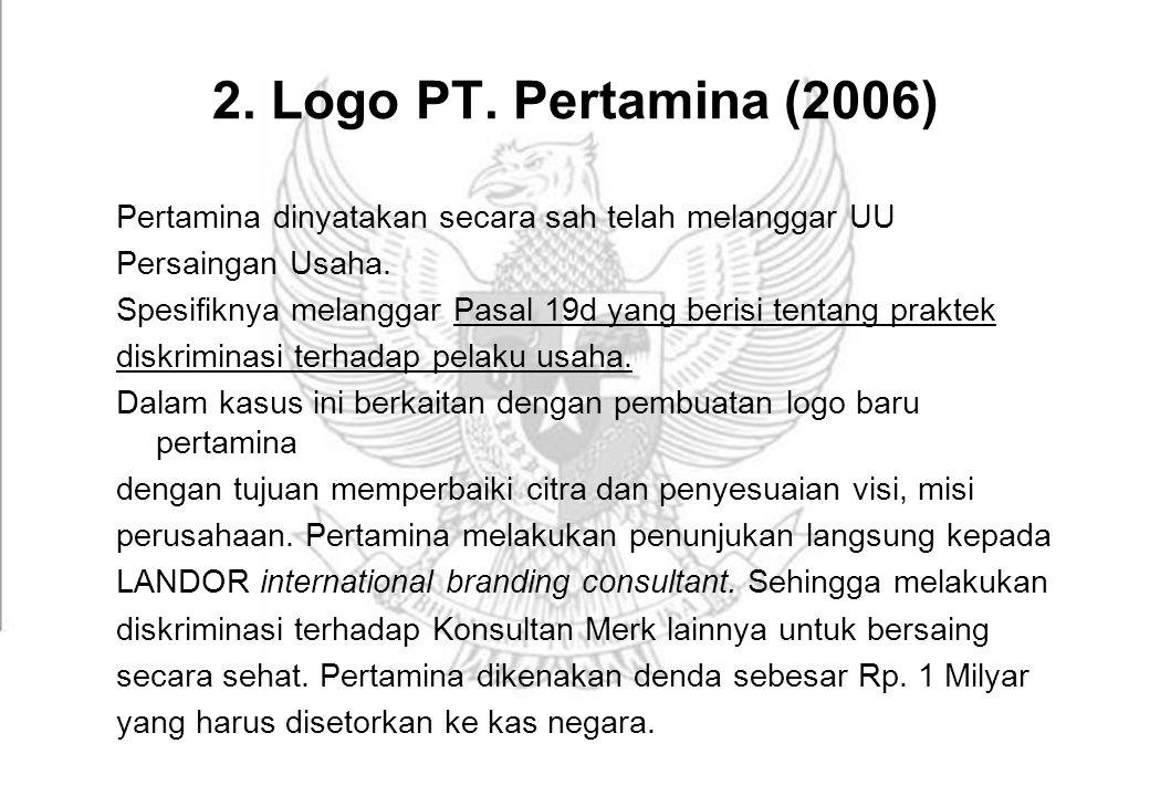 2. Logo PT. Pertamina (2006) Pertamina dinyatakan secara sah telah melanggar UU. Persaingan Usaha.