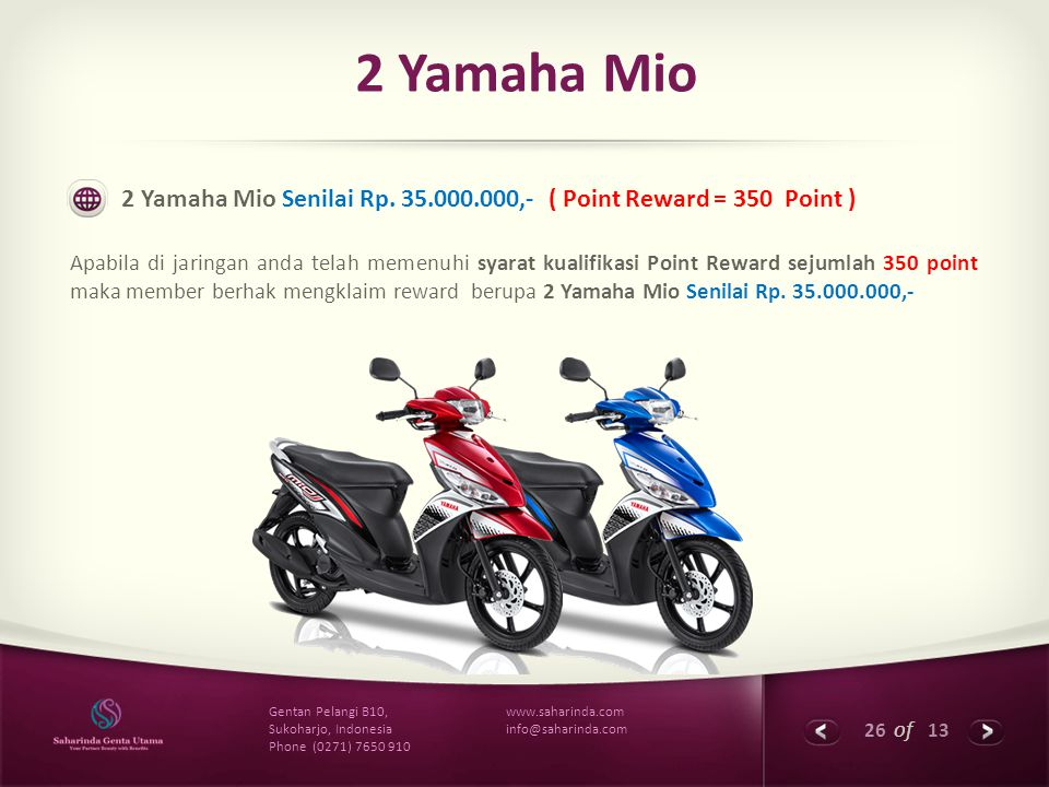 2 Yamaha Mio 2 Yamaha Mio Senilai Rp. 35.000.000,- ( Point Reward = 350 Point )