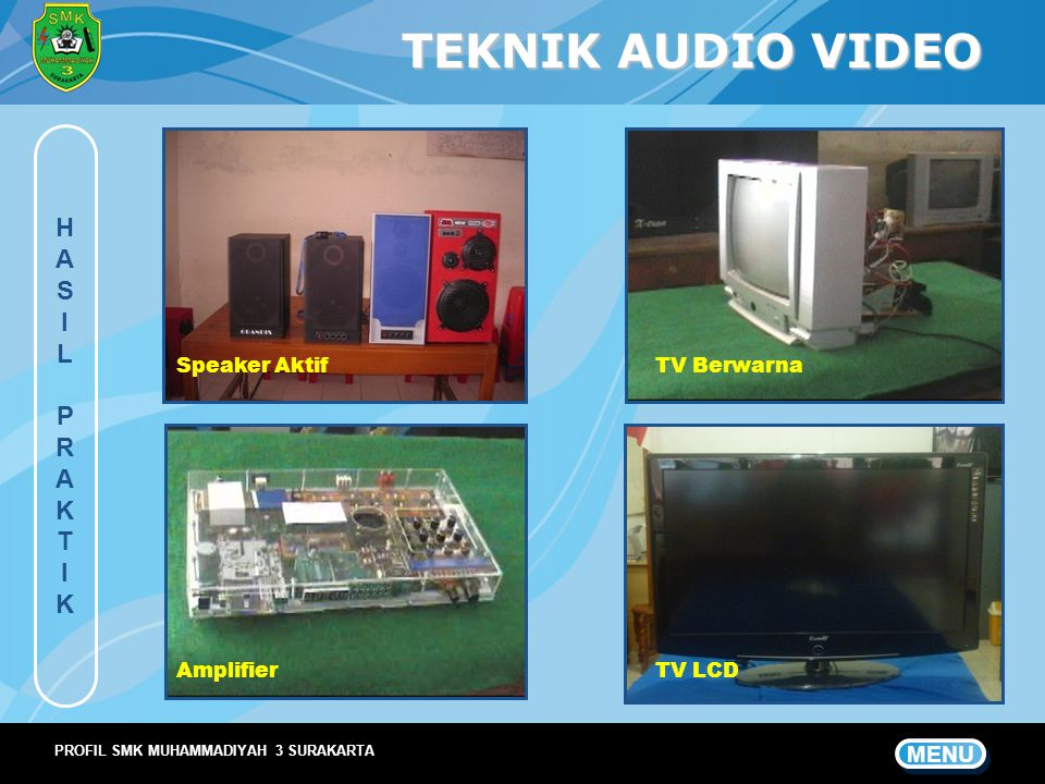 TEKNIK AUDIO VIDEO H A S I L P R K T MENU Speaker Aktif TV Berwarna