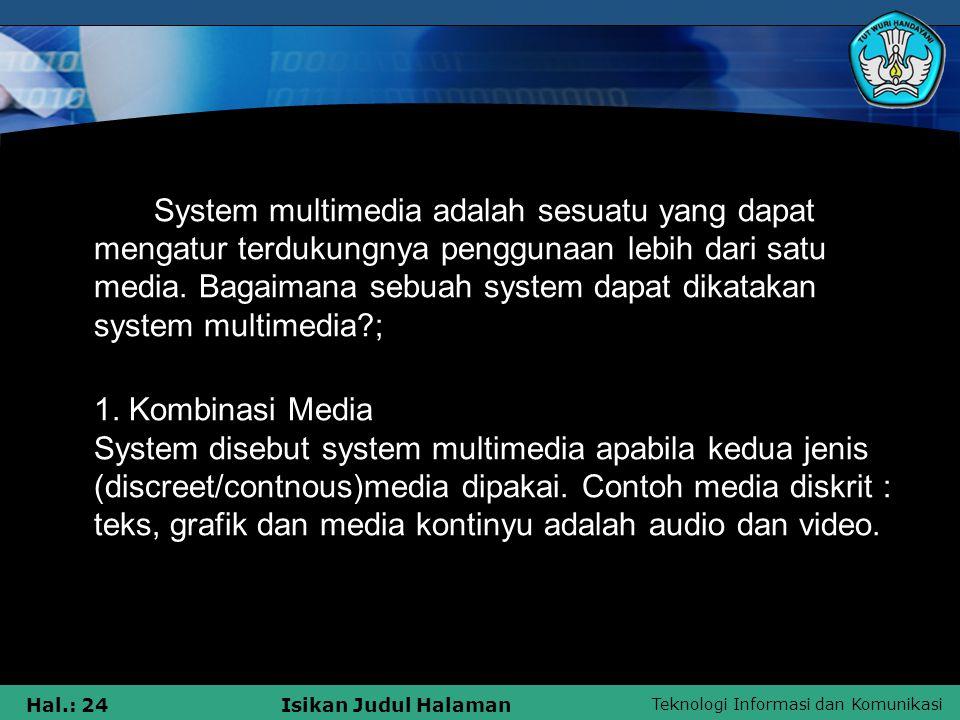 System multimedia adalah sesuatu yang dapat mengatur terdukungnya penggunaan lebih dari satu media. Bagaimana sebuah system dapat dikatakan system multimedia ;