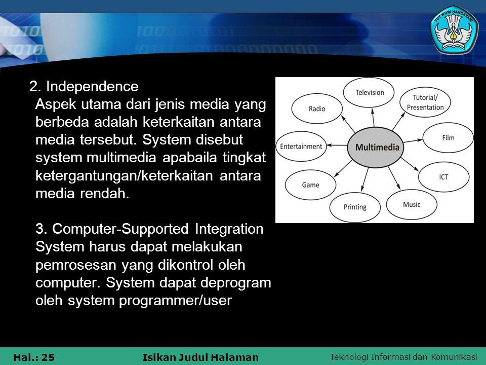 2. Independence Aspek utama dari jenis media yang berbeda adalah keterkaitan antara media tersebut.