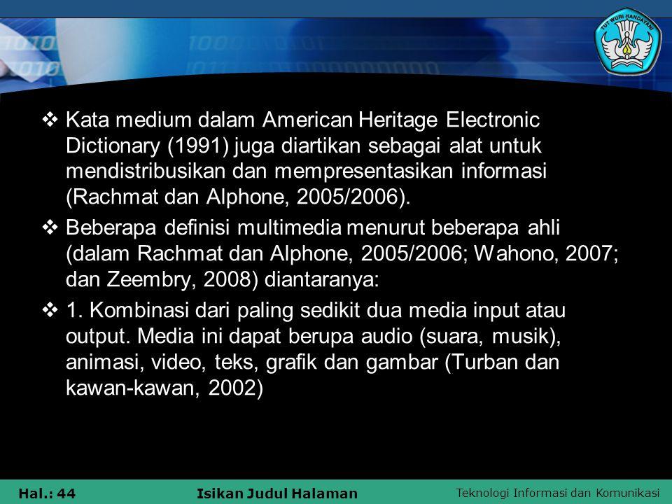 Kata medium dalam American Heritage Electronic Dictionary (1991) juga diartikan sebagai alat untuk mendistribusikan dan mempresentasikan informasi (Rachmat dan Alphone, 2005/2006).
