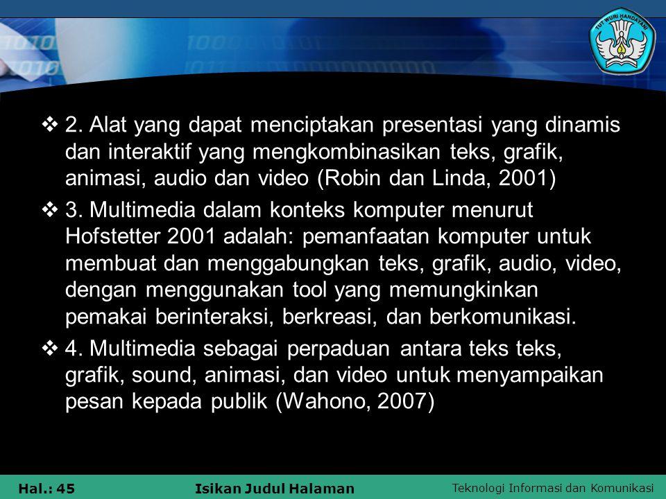 2. Alat yang dapat menciptakan presentasi yang dinamis dan interaktif yang mengkombinasikan teks, grafik, animasi, audio dan video (Robin dan Linda, 2001)