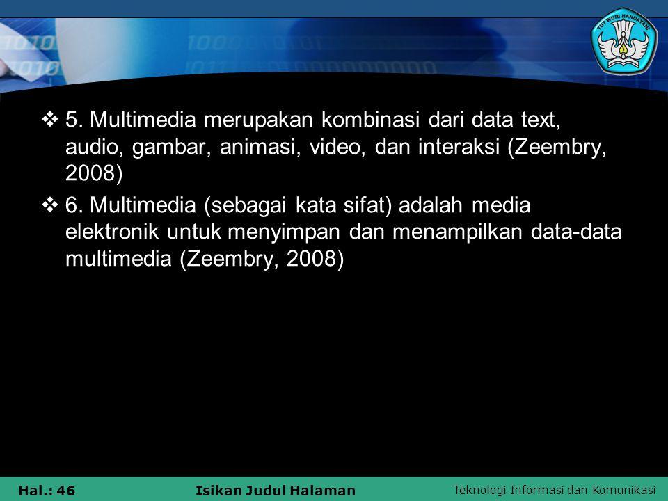 5. Multimedia merupakan kombinasi dari data text, audio, gambar, animasi, video, dan interaksi (Zeembry, 2008)